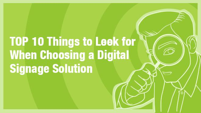 The 10 things to look for when choosing a digital signage solution with a drawing of a man with a magnifying glass next to the text